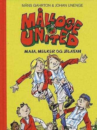 Måns Gahrton: Målløse United - Maja, Melker og Zlatan