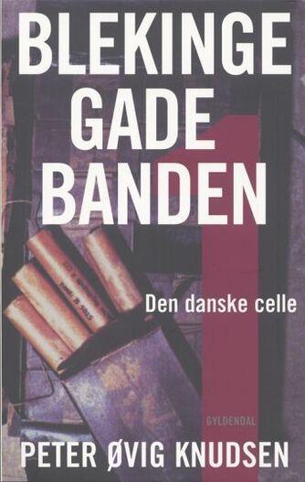 Peter Øvig Knudsen: Blekingegadebanden. Bind 1, Den danske celle