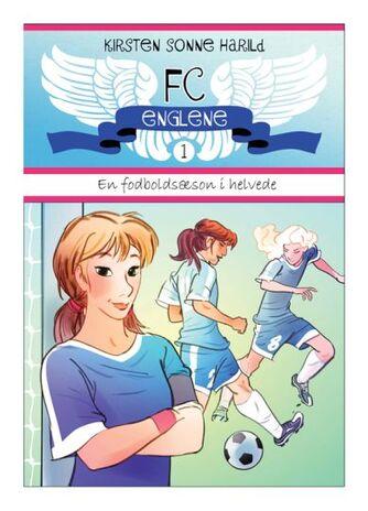 Kirsten Sonne Harild: FC Englene. Bind 1, En fodboldsæson i helvede