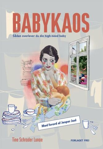 Tine Schrøder Lunøe: Babykaos : sådan overlever du din high-need baby