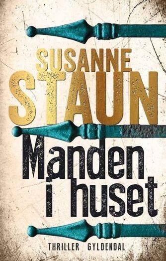 Susanne Staun: Manden i huset : thriller