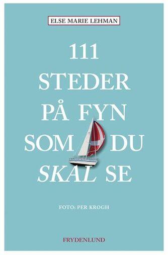 Else Marie Lehman: 111 steder på Fyn som du skal se