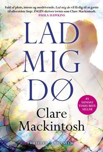 Clare Mackintosh: Lad mig dø