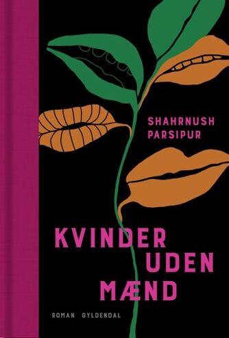 Shahrnūsh Pārsı̄'pūr: Kvinder uden mænd : roman