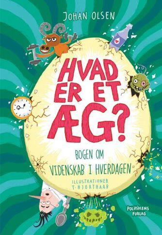 Johan Olsen (f. 1969): Hvad er et æg? : bogen om videnskab i hverdagen