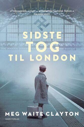 Meg Waite Clayton: Sidste tog til London : roman