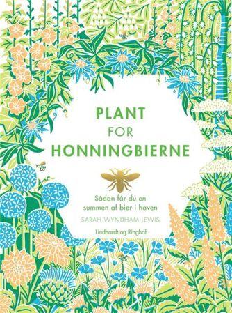 Sarah Wyndham Lewis: Plant for honningbierne : sådan får du en summen af bier i haven