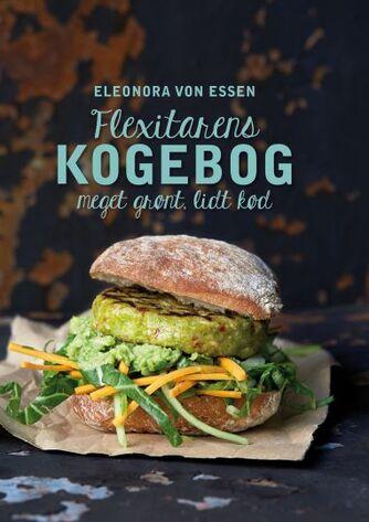 Eleonora von Essen: Flexitarens kogebog : meget grønt, lidt kød
