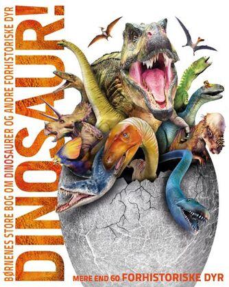 John Woodward: Dinosaur! : børnenes store bog om dinosaurer og andre forhistoriske dyr