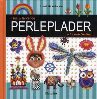 Lisbet Lücke Larsen: Fine & farverige perleplader - for hele familien