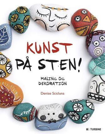 Denise Scicluna: Kunst på sten! : maling og dekoration