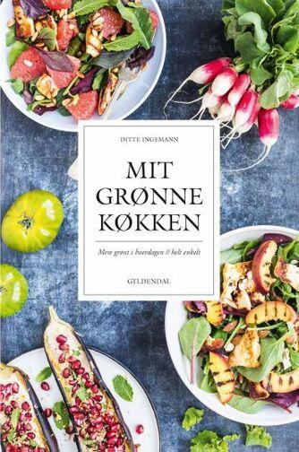 Ditte Ingemann: Mit grønne køkken : mere grønt i hverdagen - helt enkelt