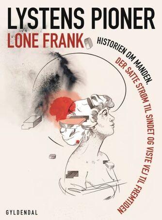 Lone Frank: Lystens pioner : historien om manden, der satte strøm til sindet og viste vej til fremtiden