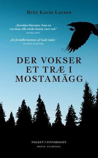 Britt Karin Larsen (f. 1945): Der vokser et træ i Mostamägg : roman