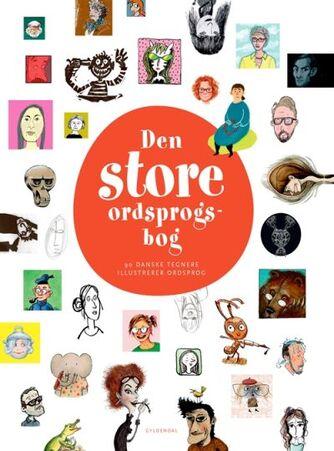: Den store ordsprogsbog : 90 danske tegnere illustrerer ordsprog