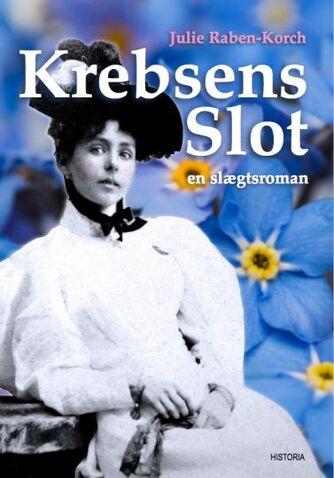 Julie Raben-Korch: Krebsens Slot : en slægtsroman