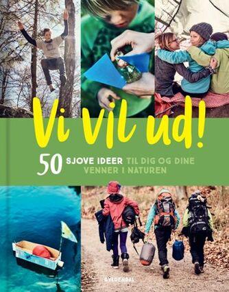 Jannie Schjødt Kold: Vi vil ud! : 50 sjove ideer til dig og dine venner i naturen