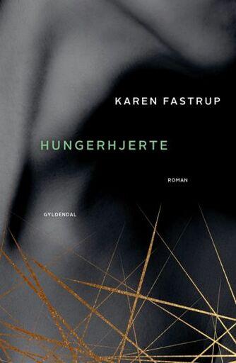 Karen Fastrup: Hungerhjerte : roman