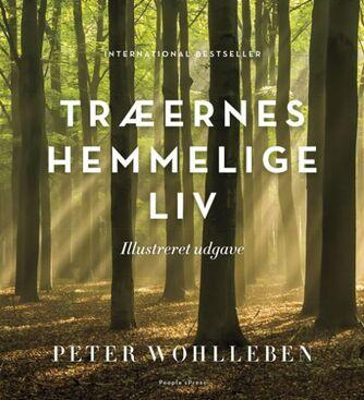 Peter Wohlleben: Træernes hemmelige liv : en rejse i en fascinerende verden (Illustreret udgave)